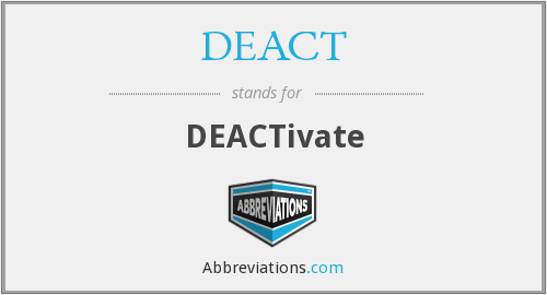 What does DEACT stand for?