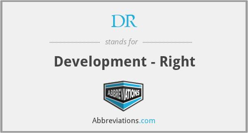 DR - Development - Right