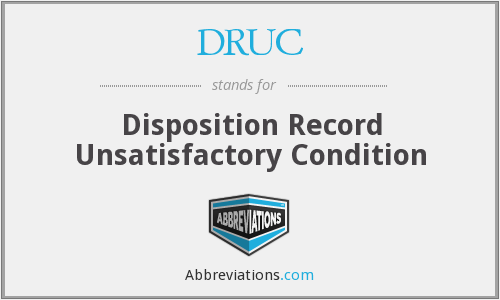 DRUC - Disposition Record Unsatisfactory Condition