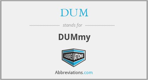 DUM - DUMmy