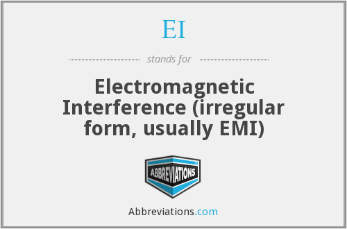 EI - Electromagnetic Interference (irregular form, usually EMI)