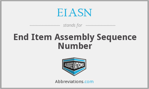 EIASN - End Item Assembly Sequence Number