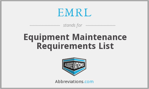 EMRL - Equipment Maintenance Requirements List