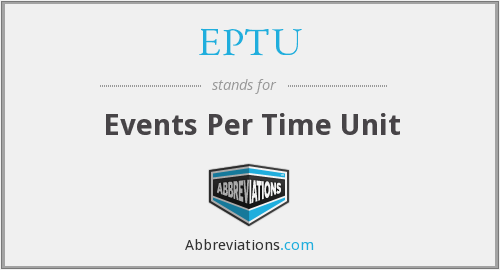 EPTU - Events Per Time Unit