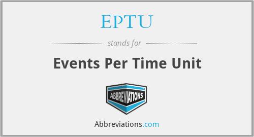 EPTU - Events Per Time Unit