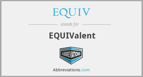What does EQUIV stand for?