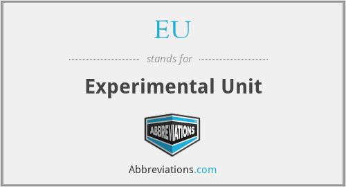 EU - Experimental Unit