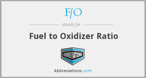 F/O - Fuel to Oxidizer Ratio