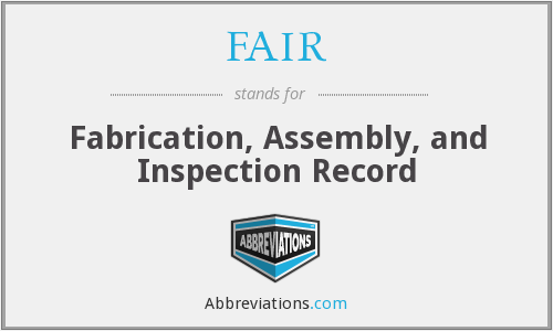 FAIR - Fabrication, Assembly, and Inspection Record