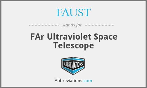 FAUST - FAr Ultraviolet Space Telescope