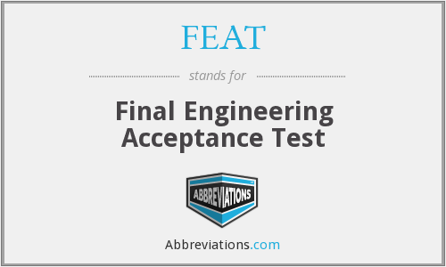 FEAT - Final Engineering Acceptance Test