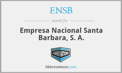 ENSB - Empresa Nacional Santa Barbara, S. A.