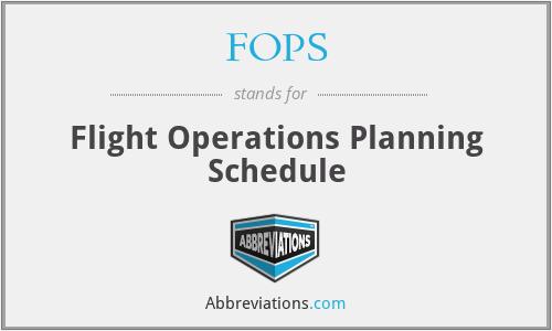 FOPS - Flight Operations Planning Schedule