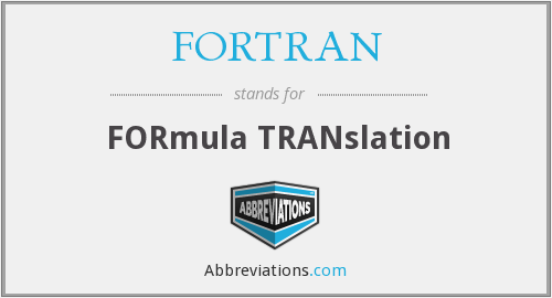 FORTRAN - FORmula TRANslation