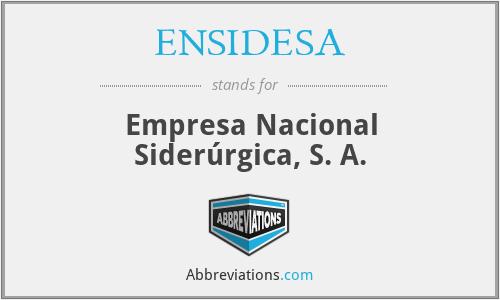 ENSIDESA - Empresa Nacional Siderúrgica, S. A.