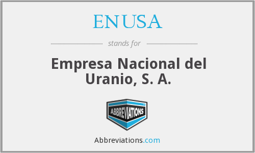 ENUSA - Empresa Nacional del Uranio, S. A.