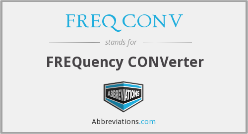 What does FREQ CONV stand for?