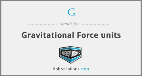 G - Gravitational Force units
