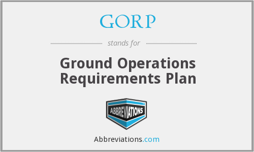 GORP - Ground Operations Requirements Plan