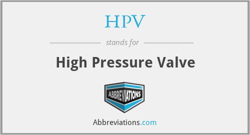 HPV - High Pressure Valve