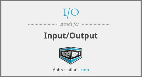 I/O - Input/Output
