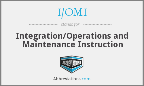 I/OMI - Integration/Operations and Maintenance Instruction