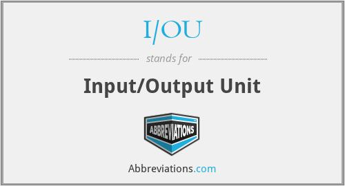 I/OU - Input/Output Unit