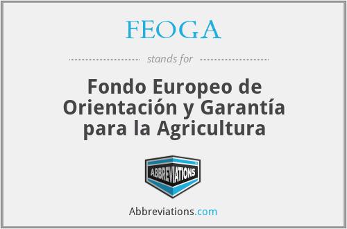 FEOGA - Fondo Europeo de Orientación y Garantía para la Agricultura