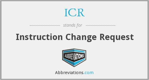 ICR - Instruction Change Request