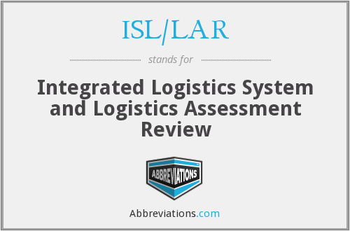 ISL/LAR - Integrated Logistics System and Logistics Assessment Review