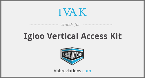 IVAK - Igloo Vertical Access Kit