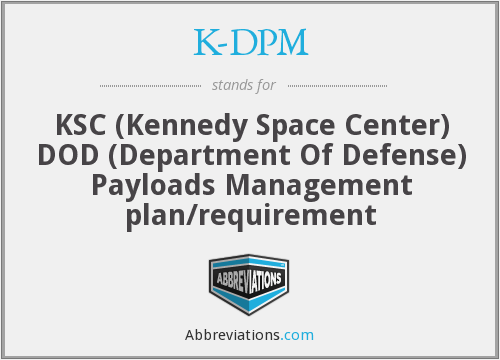 K-DPM - KSC (Kennedy Space Center) DOD (Department Of Defense) Payloads Management plan/requirement