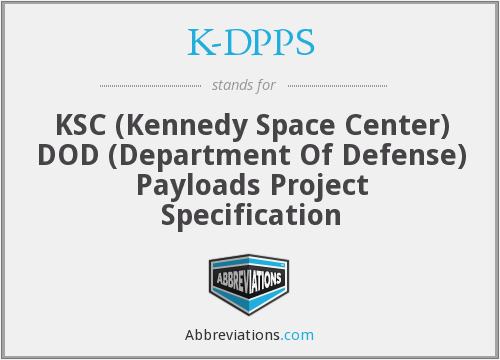 K-DPPS - KSC (Kennedy Space Center) DOD (Department Of Defense) Payloads Project Specification