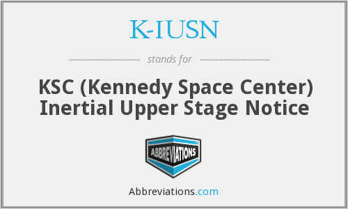 K-IUSN - KSC (Kennedy Space Center) Inertial Upper Stage Notice