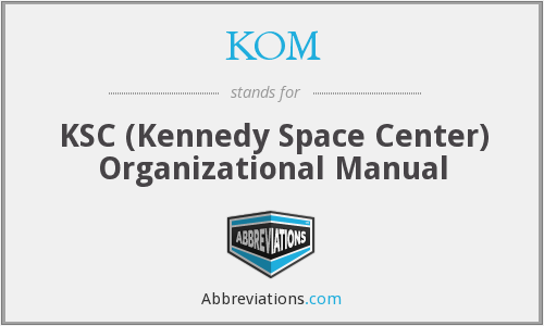 KOM - KSC (Kennedy Space Center) Organizational Manual