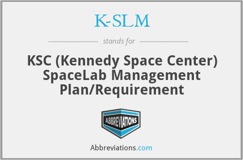 K-SLM - KSC (Kennedy Space Center) SpaceLab Management Plan/Requirement