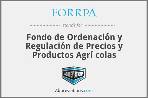 FORRPA - Fondo de Ordenación y Regulación de Precios y Productos Agrí colas