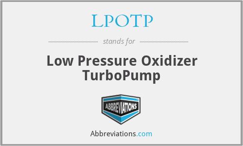 LPOTP - Low Pressure Oxidizer TurboPump