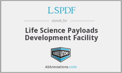 LSPDF - Life Science Payloads Development Facility