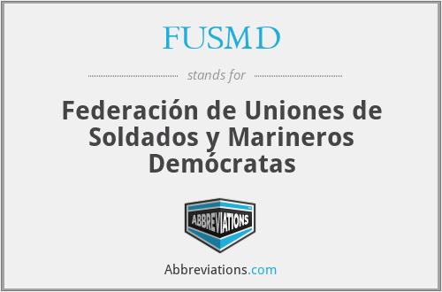 FUSMD - Federación de Uniones de Soldados y Marineros Demócratas