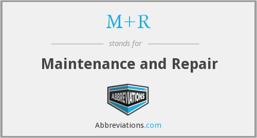 M+R - Maintenance and Repair