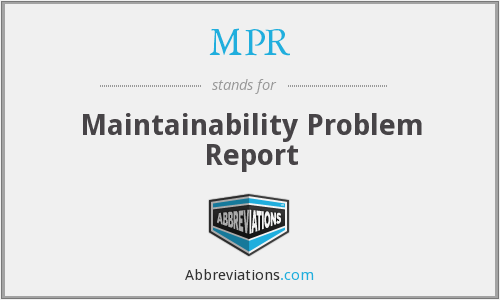MPR - Maintainability Problem Report