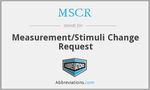 MSCR - Measurement/Stimuli Change Request