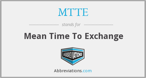 MTTE - Mean Time To Exchange