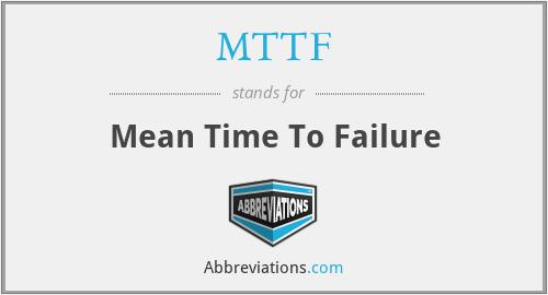 MTTF - Mean Time To Failure