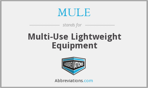 MULE - Multi-Use Lightweight Equipment