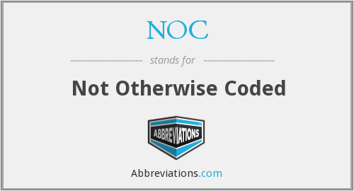 NOC - Not Otherwise Coded