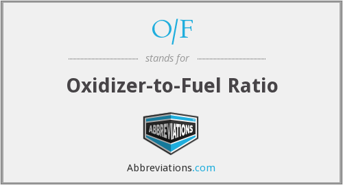 O/F - Oxidizet-to-Fuel Ratio
