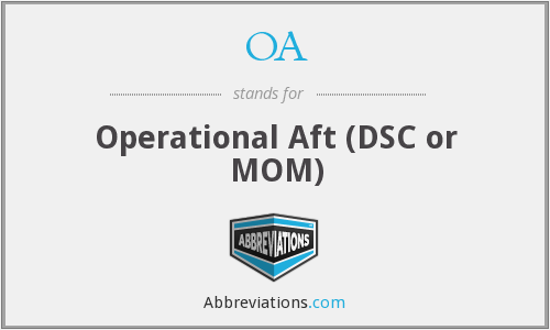 OA - Operational Aft (DSC or MOM)