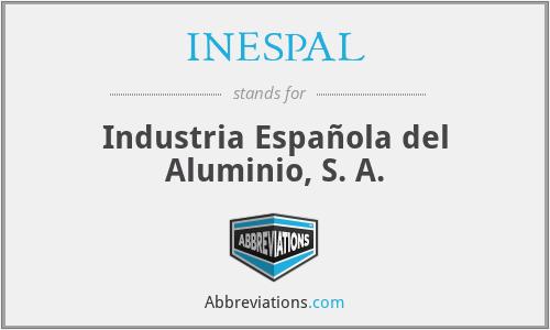 INESPAL - Industria Española del Aluminio, S. A.